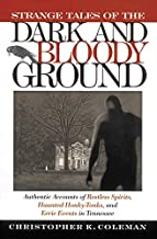 Strange Tales of the Dark and Bloody Ground: Authentic Accounts of Restless Spirits, Haunted Honky Tonks, and Eerie Events...