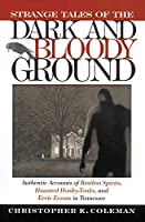 Strange Tales of the Dark and Bloody Ground: Authentic Accounts of Restless Spirits, Haunted Honky-Tonks, and Eerie Events in Tennessee