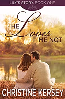 He Loves Me Not (Lily's Story, Book 1) by [Christine Kersey]
