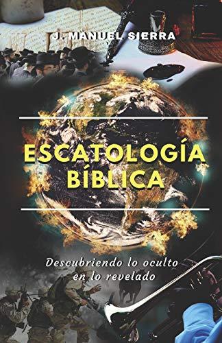 Escatología Bíblica: Descubriendo lo oculto en lo revelado