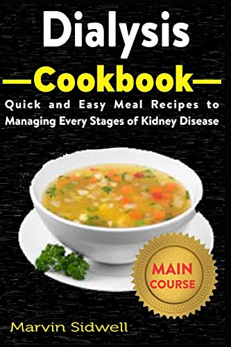 Dialysis Cookbook: Quick and Easy Meal Recipes to Managing Every Stages of Kidney Disease
