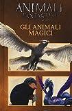 Animali fantastici e dove trovarli. Gli animali magici. Ediz. a colori