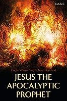 Jesus the Apocalyptic Prophet
