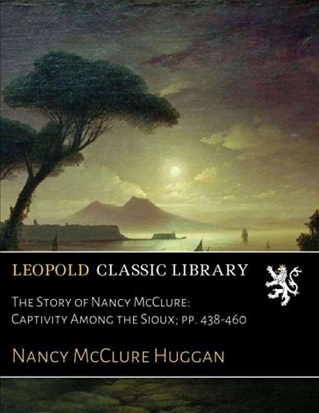 竜巻里親未知のThe Story of Nancy McClure: Captivity Among the Sioux; pp. 438-460