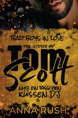 The Story of Tom Scott - Nur ein bisschen küssen DJ (Bad Boys in love, Band 2)