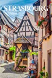 Strasbourg: Strasbourg travel notebook journal, 100 pages, contains expressions and proverbs in French, a perfect travel gift or to write your own Strasbourg travel guide.
