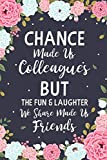 Chance Made us Colleagues But The Fun & Laughter We Share Made us Friends: Floral Friendship Gifts For Women |...