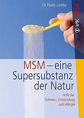 MSM - eine Supersubstanz der Natur: Hilfe bei Schmerz, Entzündung und Allergie. Die echte Alternative - nebenwirkungsfrei und natürlich. (vak vital)