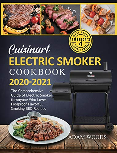 Cuisinart Electric Smoker Cookbook 2020-2021: The Comprehensive Guide of Electric Smoker for Anyone Who Loves Foolproof Flavorful Smoking BBQ Recipes