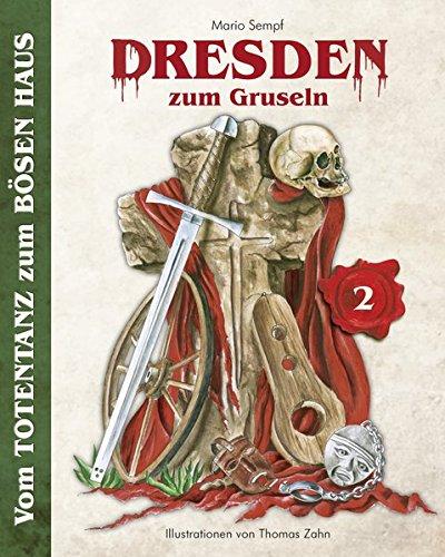 Dresden zum Gruseln (Band 2): Vom TOTENTANZ zum BÖSEN HAUS