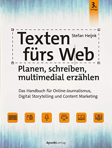 Texten fürs Web: Planen, schreiben, multimedial erzählen: Das Handbuch für Online-Journalismus, Digital Storytelling und Content Marketing
