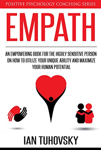 Empath: An Empowering Book for the Highly Sensitive Person on Utilizing Your Unique Ability and Maxi