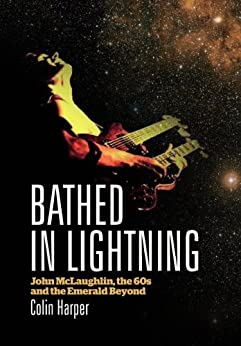 Bathed In Lightning: John McLaughlin, the 60s and the Emerald Beyond by [Colin Harper]