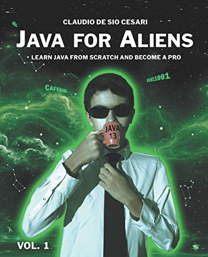 Java for Aliens - Volume 1: LEARN JAVA FROM SCRATCH AND BECOME A PRO
