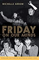 Friday on Our Minds: Popular Culture in Australia Since 1945