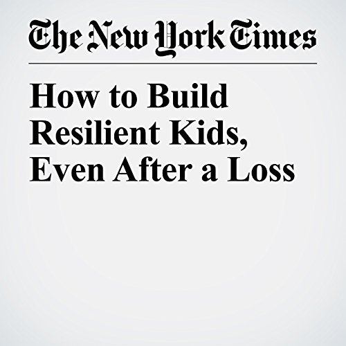 How to Build Resilient Kids, Even After a Loss audiobook cover art