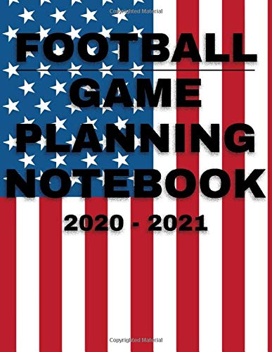 Football Game Planning Notebook 2020 - 2021: Coaching Notebook, Blank Field Pages, Calendar, Game Statistics, Roster