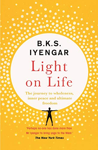 Light on Life: The Yoga Journey to Wholeness, Inner Peace and Ultimate Freedom (English Edition)