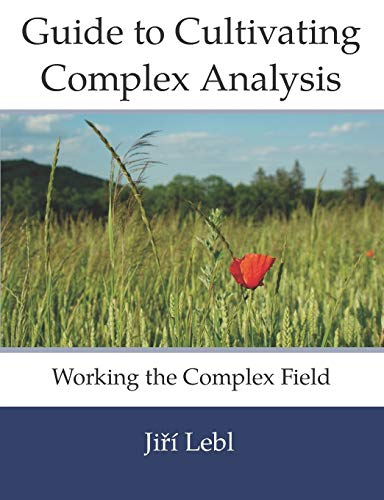 Compare Textbook Prices for Guide to Cultivating Complex Analysis: Working the Complex Field  ISBN 9798685057921 by Lebl, Jiri