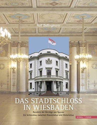 Das Stadtschloss in Wiesbaden: Residenz der Herzöge von Nassau. Ein Schlossbau zwischen Klassizismus und Historismus
