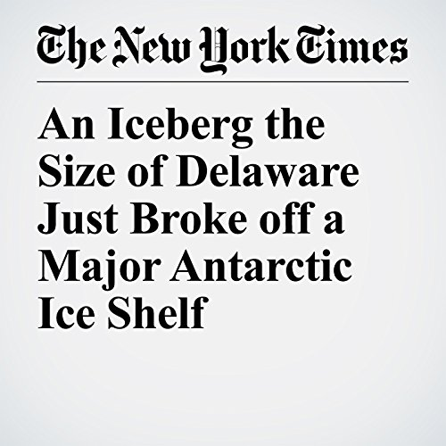 An Iceberg the Size of Delaware Just Broke off a Major Antarctic Ice Shelf copertina