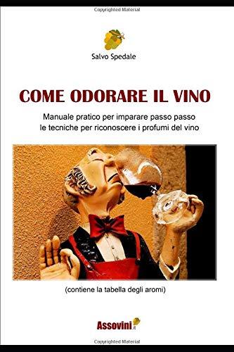 COME ODORARE IL VINO: Manuale pratico per imparare passo passo le tecniche dell'analisi olfattiva del vino