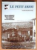 Le Petit Anjou - Soixante ans de la vie des petits trains en Anjou et en pays nantais