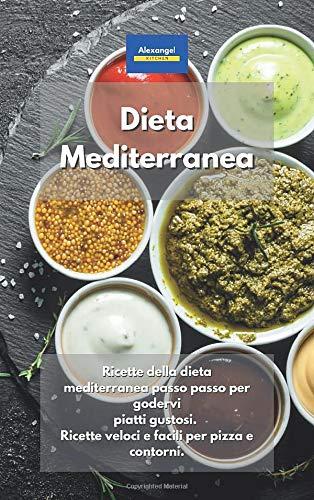 Dieta Mediterranea: Ricette della dieta mediterranea passo passo per godervi piatti gustosi....