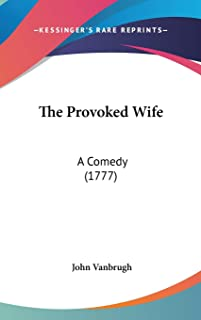 The Provoked Wife: A Comedy (1777)