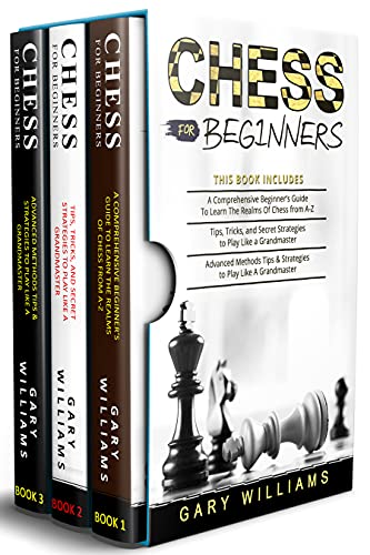 Chess for Beginners: 3 in 1- A Comprehensive Beginner's Guide + Tips, Tricks, and Secret Strategies + Advanced Methods Tips & Strategies to Play Like A Grandmaster