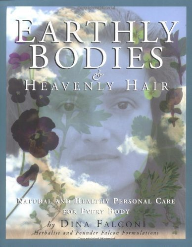 Earthly Bodies & Heavenly Hair: Natural and Healthy Bodycare for Every Body by Dina Falconi(1998-10-01)