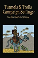 Tunnels & Trolls Campaign Settings: A Campaign Setting Supplement