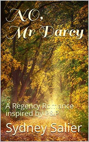 NO, Mr Darcy: A Regency Romance inspired by P&P by [Sydney Salier]