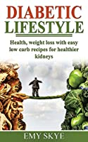 Diabetic Lifestyle: Health, Weight Loss with Easylow Carb Recipes for Healthier Kidneys