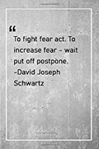 To fight fear, act. To increase fear - wait, put off postpone. -David Joseph Schwartz: Notebook with Unique Golden Marble Touch| famous | Journal & Notebook | 120 Pages  6'x9'