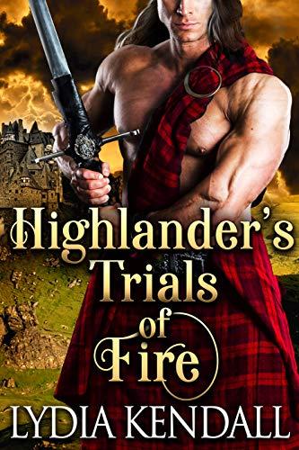 Highlander's Trials of Fire: A Steamy Scottish Historical Romance Novel