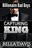 Capturing King ( Billionaire Bad Boys Book 5 ) (English Edition)