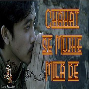Chahat Se Mujhe Mila De