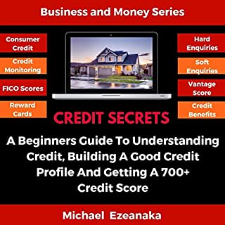 Credit Secrets: A Beginners Guide to Understanding Credit, Building a Good Credit Profile, and Getting a 700+ Credit Score cover art