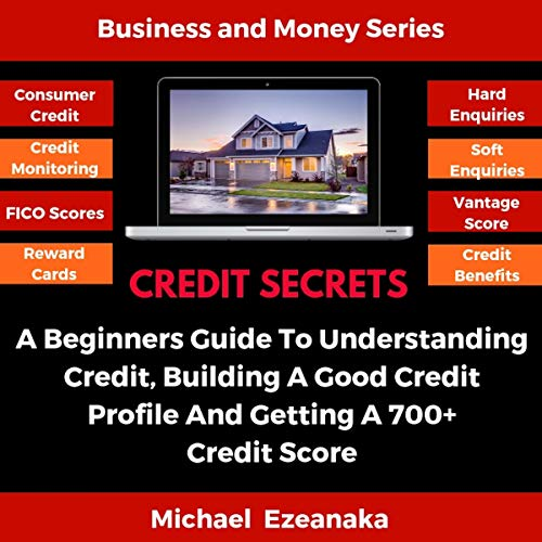 Credit Secrets: A Beginners Guide to Understanding Credit, Building a Good Credit Profile, and Getting a 700+ Credit Score audiobook cover art