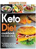 Keto Diet Cookbook for Women After 50: The Most Effective Guide For Senior Women To Learn How To Lose Weight Easily And Heal Your Body