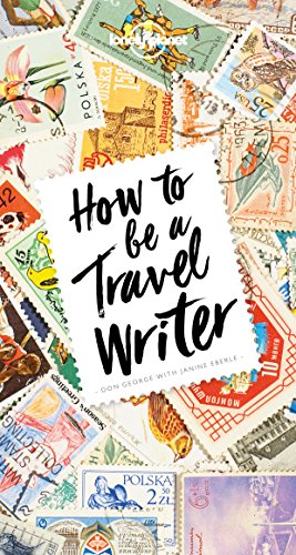 How to Be A Travel Writer (Lonely Planet) (English Edition)