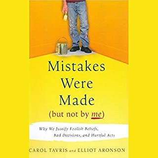 Mistakes Were Made (But Not By Me)      Why We Justify Foolish Beliefs, Bad Decisions and Hurtful Acts              Written by:                                                                                                                                 Carol Tavris,                                                                                        Elliot Aronson                               Narrated by:                                                                                                                                 Marsha Mercant,                                                                                        Joe Barrett                      Length: 9 hrs and 4 mins     23 ratings     Overall 4.7