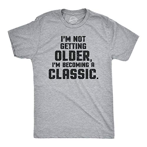 I'm Not Getting Older Im Becoming A Classic T Shirt Humor Funny Birthday Gift (Light Heather Grey) - XXL