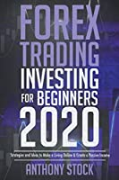 Forex Trading Investing for Beginners 2020: Strategies and Ideas to Make a Living Online and Create a Passive Income