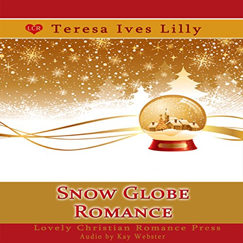 Snow Globe Romance: Snow Globe Christmas Collection Audiobook By Teresa Lilly cover art