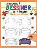 Apprendre à dessiner des Véhicules Étape par Étape: des véhicules à reproduire et colorier - livre de dessin tout en couleurs pour enfants et débutants - cadeau original