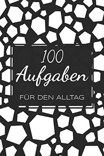 100 Aufgaben für den Alltag: Ein Buch gefüllt mit 100 verschiedenen 30-Tages-Challenges - Mit diesem Buch kannst du dich neu entdecken und neue Herausforderungen meistern