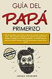 Guía del papá primerizo: Todo lo que debes saber sobre el deseo de concebir,...