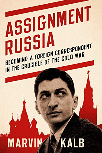 Compare Textbook Prices for Assignment Russia: Becoming a Foreign Correspondent in the Crucible of the Cold War  ISBN 9780815738961 by Kalb, Marvin